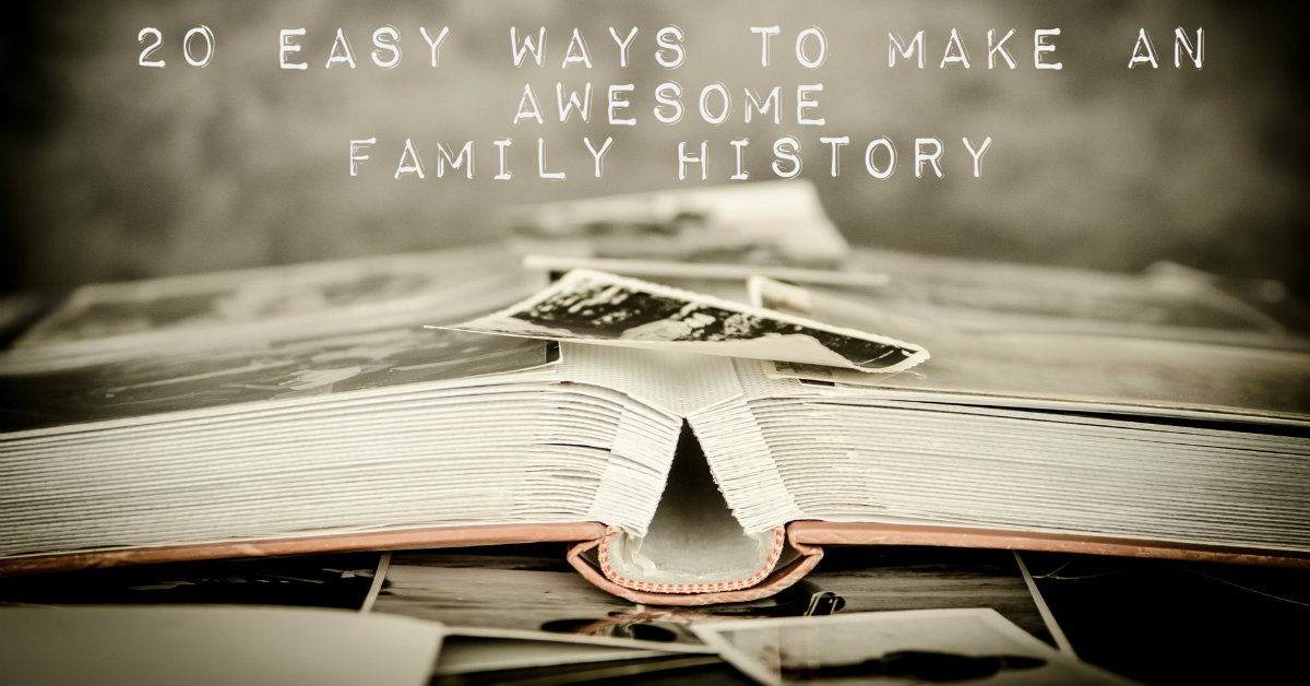 20 easy ways to make an awesome family history