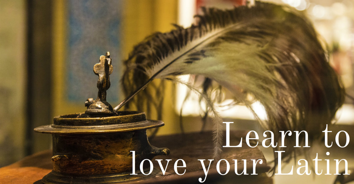 Learn to love your Latin