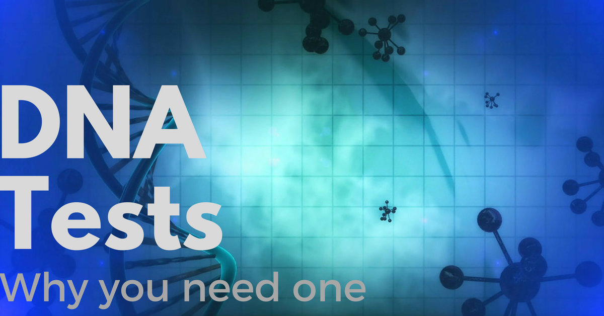 DNA Tests: Why you need one