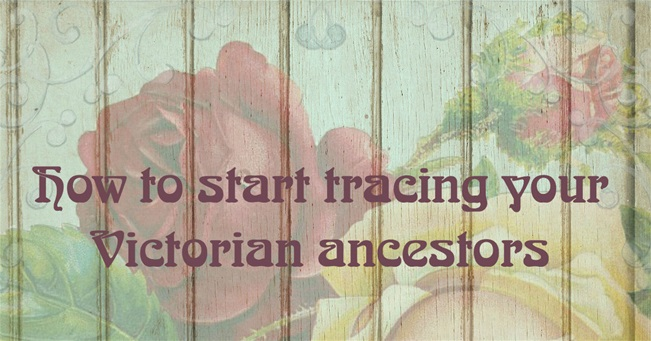How to start tracing your Victorian ancestors