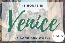 48 hours in Venice, by land and water