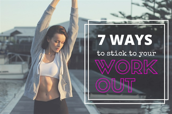 7 Ways to Stick to Your Workout with Your Fitness