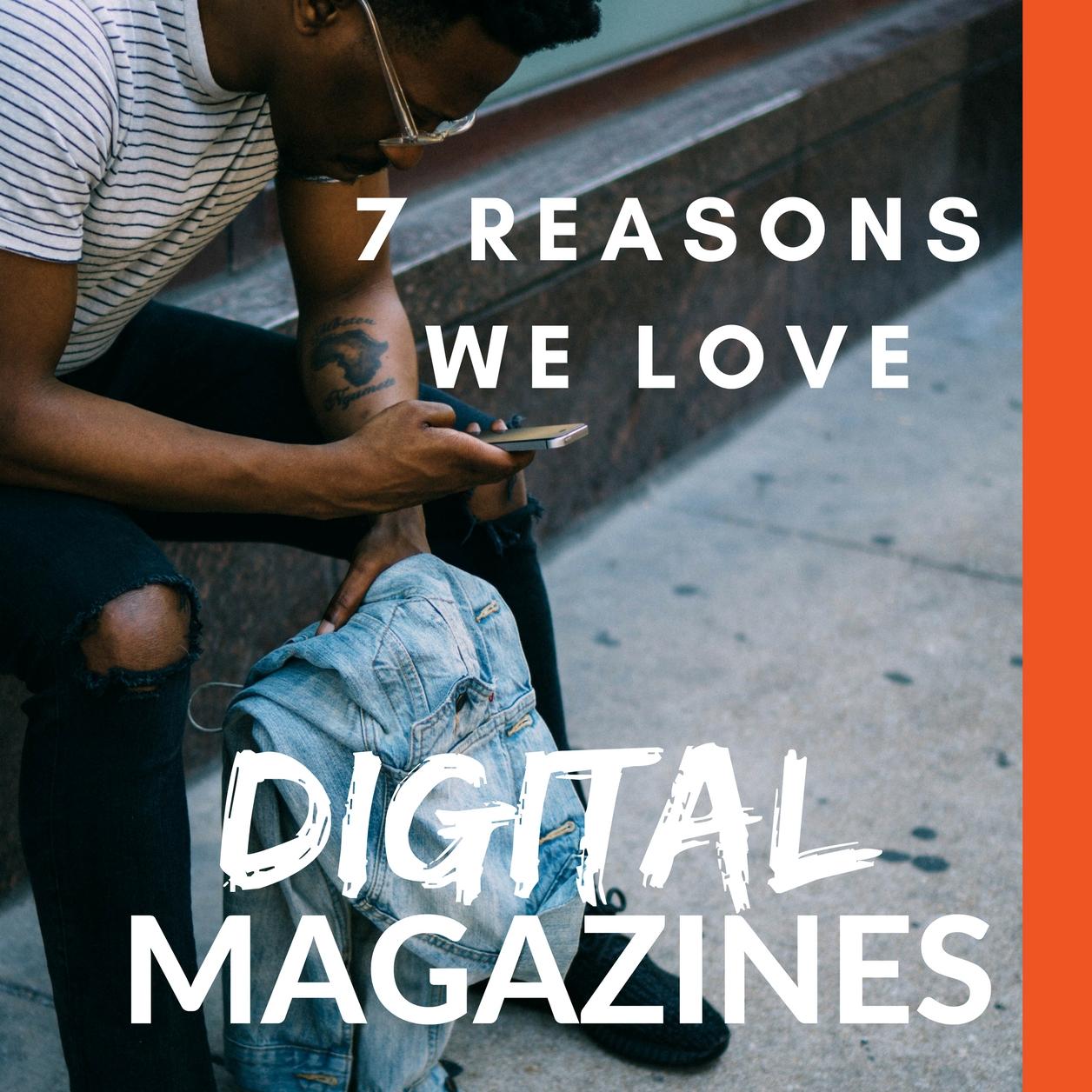7 reasons we love digital magazines