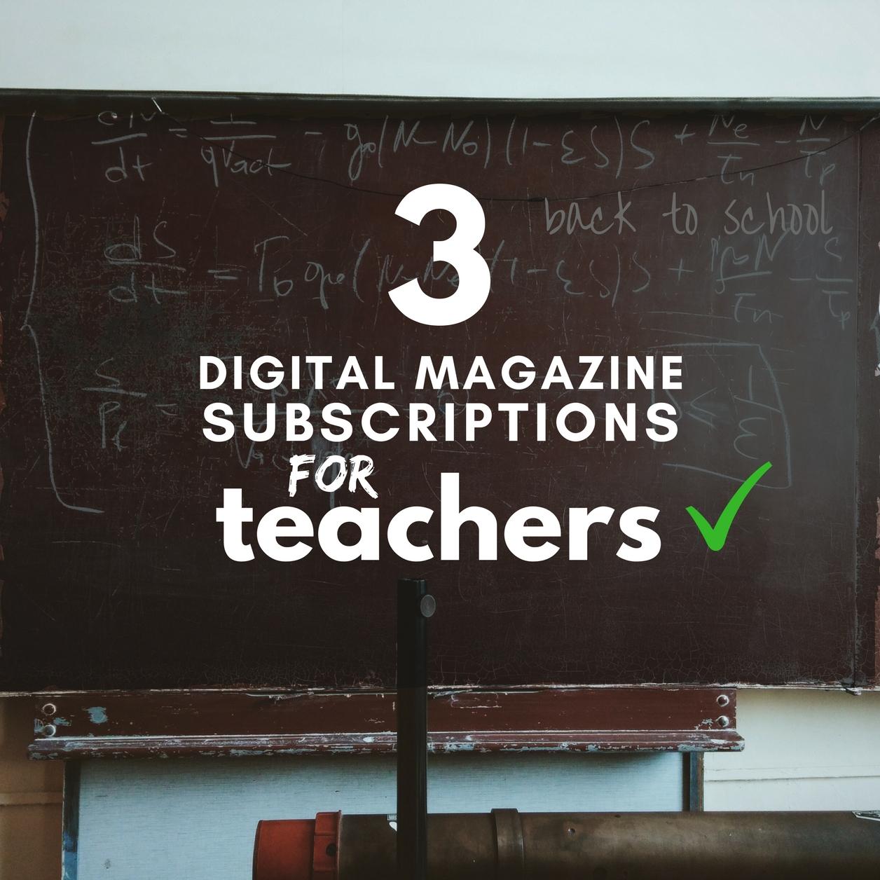 3 Digital Magazine Subscriptions for Teachers