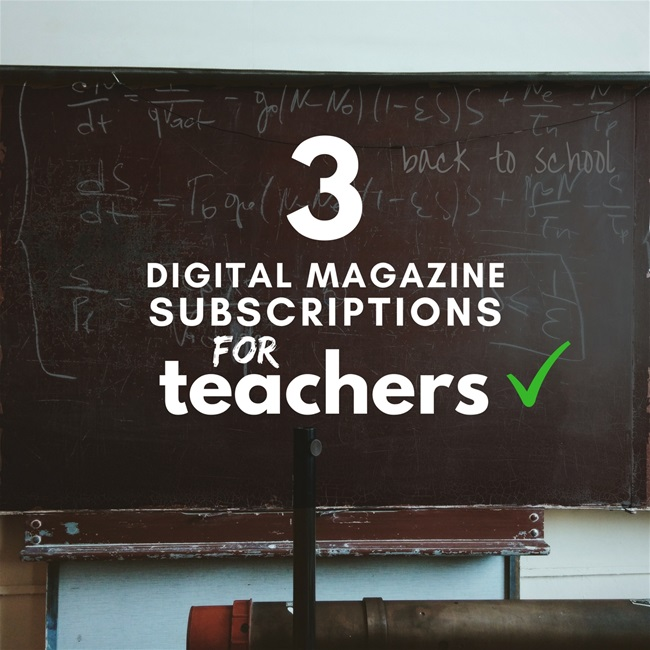 3 Digital Magazine Subscriptions for Teachers