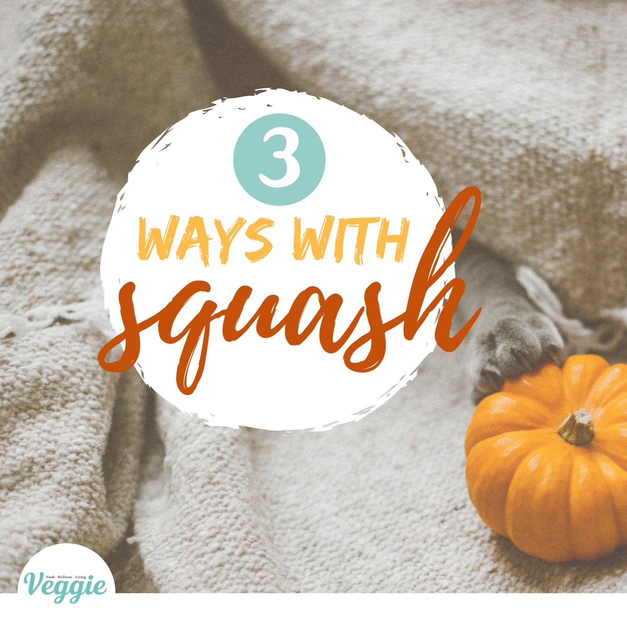 Veggie Magazine: 3 Ways with Squash