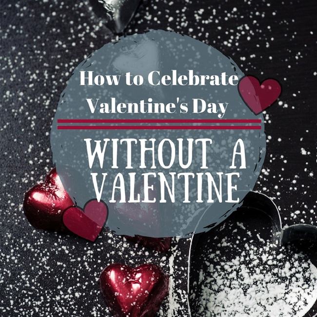 How to Celebrate Valentine's Day Without a Valentine