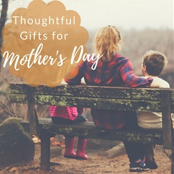 Thoughtful Gifts for Mother's Day