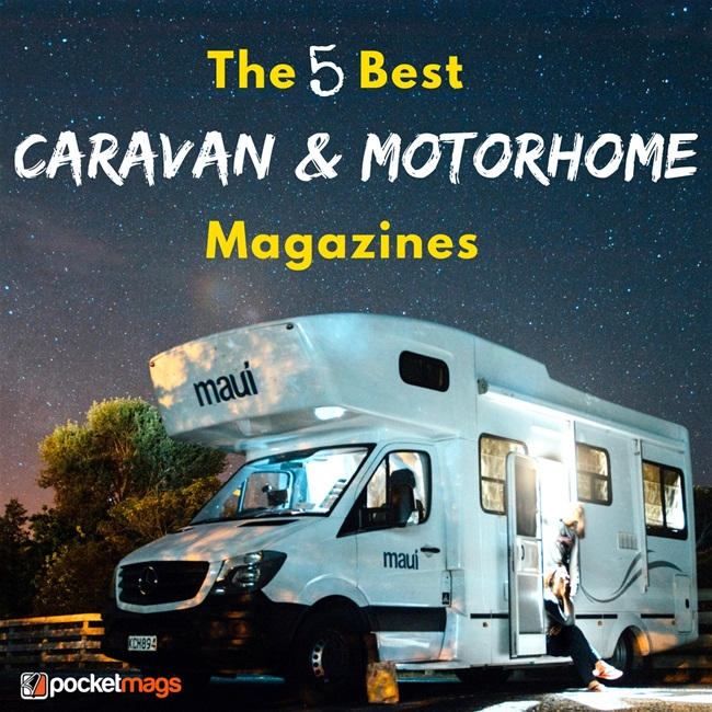 The 5 Best Caravan & Motorhome Magazines