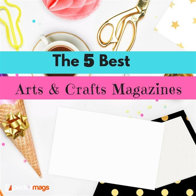 The 5 Best Arts & Crafts Magazines