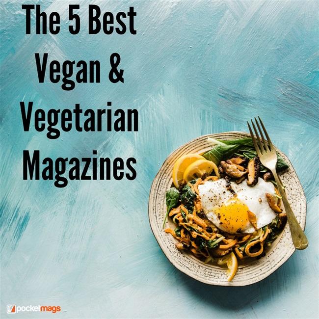The 5 Best Vegan and Vegetarian Magazines