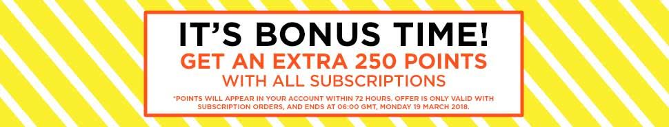 Get 250 bonus points with all subscriptions